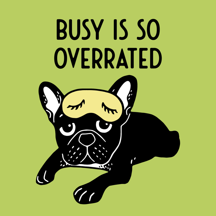 The brindle Frenchie thinks busy is so overrated