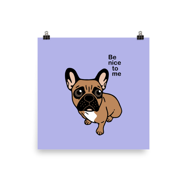 Be nice to the cute black mask fawn Frenchie Poster by Emotional Frenchies