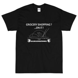 GROCERY SHOPPING ?...ON IT ! - Comfortable  Short Sleeve T-shirt (Sizes Small - 5XL & Multiple Colors Available)
