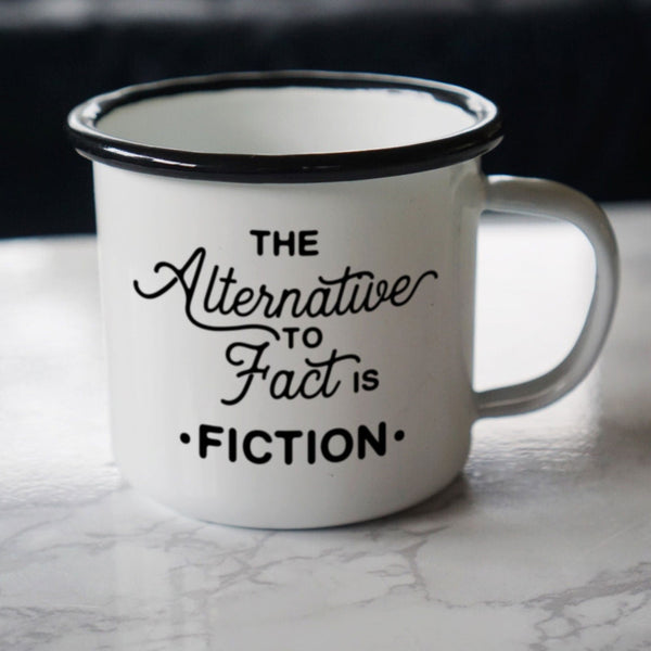 The Alternative to Fact is Fiction: Alternative Facts Anti-Trump Coffee Mug-Enamel Co.