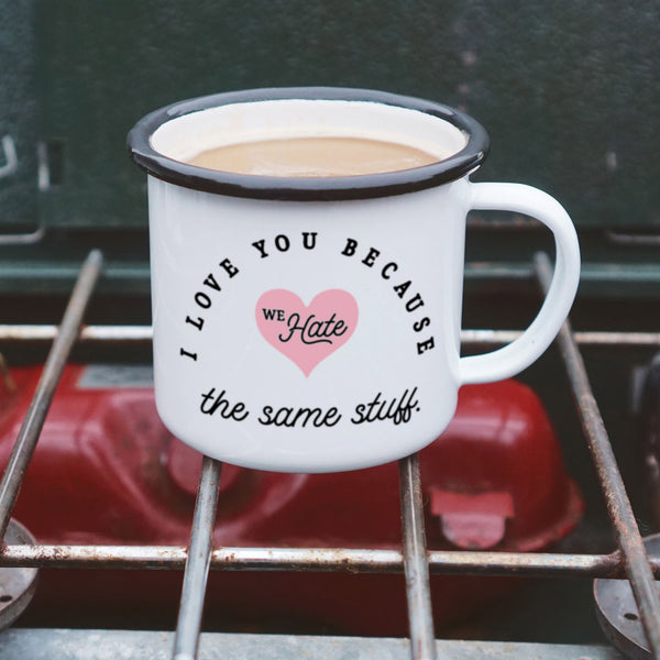 "Romantic ""I Love You Because we Hate the Same Stuff"" Enamel Camping Mug"