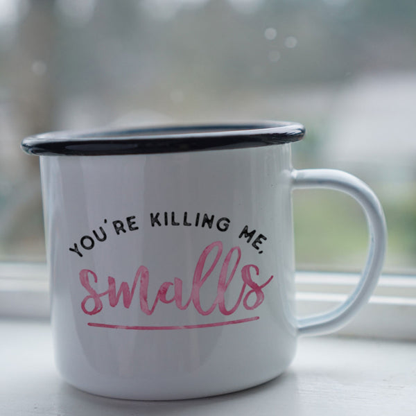 You're Killing Me Smalls - Funny Mothers Day Mom Mug-Enamel Co.