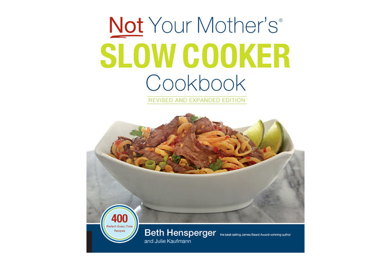 Not Your Mother's Slow Cooker Cookbook