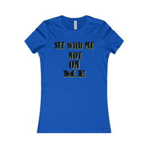 SIT WITH ME NOT ME, Women's Tee(multiple colors)