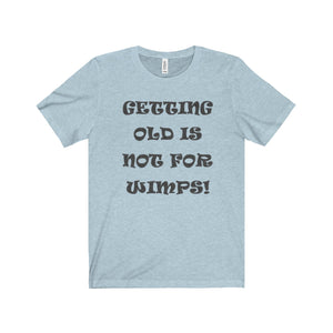 GETTING OLD,...Unisex Jersey Short Sleeve Tee(multiple colors)