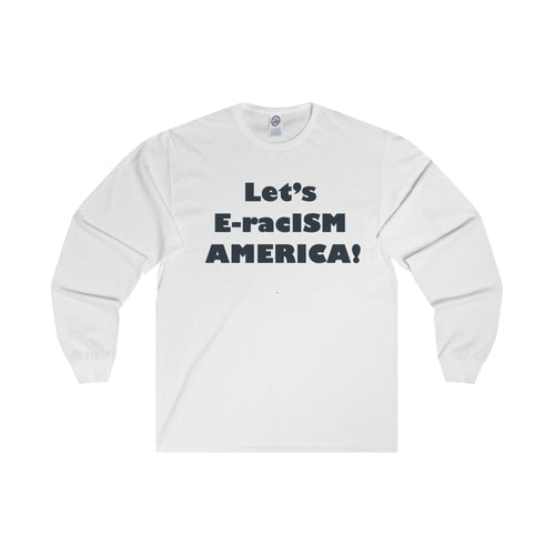 LET'S E-racISM AMERICA, Women's Long Sleeve Tee(multiple colors)