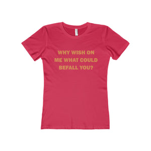 WHY WISH ON ME?...Women's Slim Fit Boyfriend Tee(multiple colors)