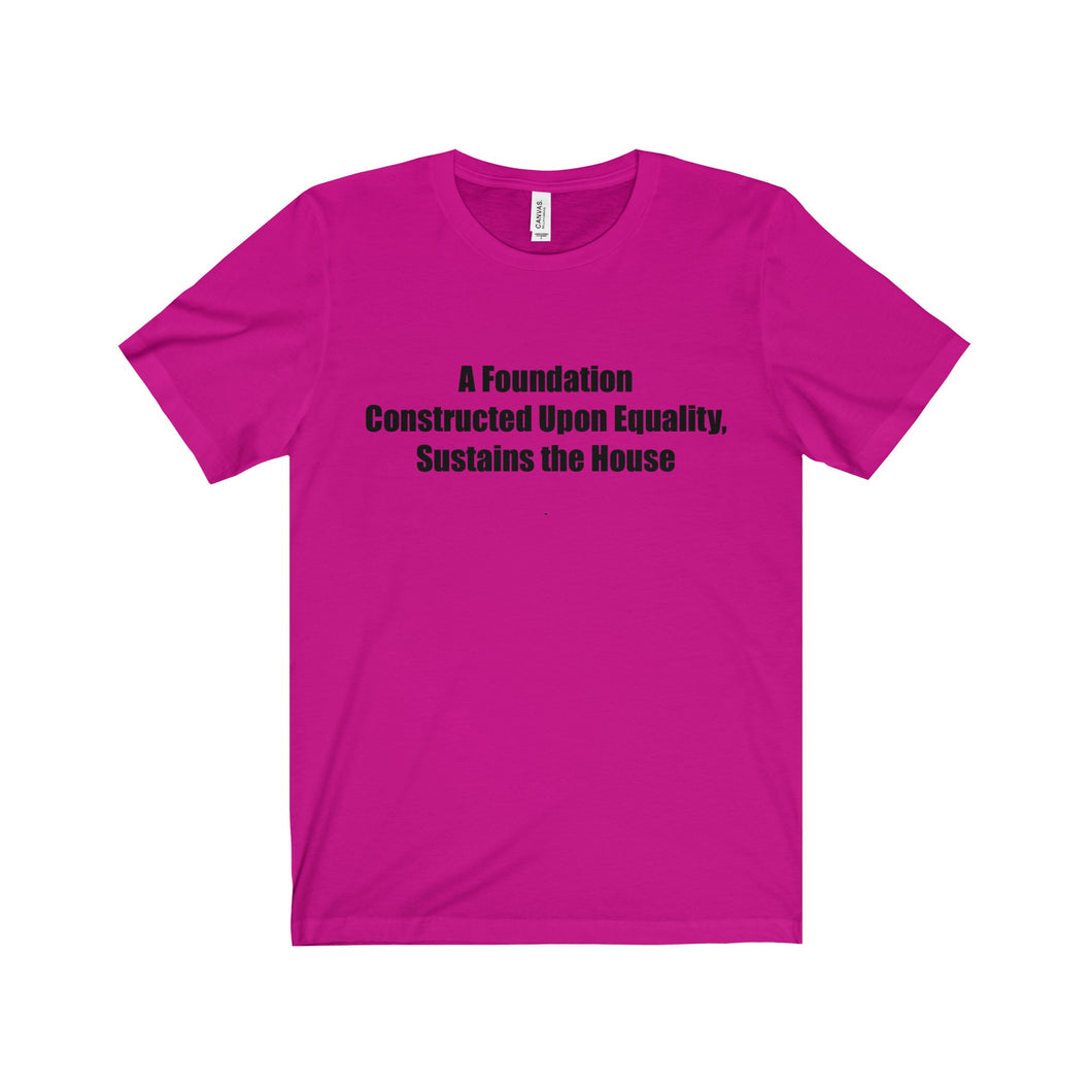 A FOUNDATION,...Unisex Jersey Short Sleeve Tee(multiple colors)
