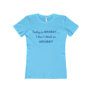 TODAY IS MONDAY,...Women's Slim Fit The Boyfriend Tee(multiple colors)