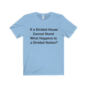 IF A DIVIDED HOUSE CANNOT STAND,...Unisex Jersey Short Sleeve Tee(multiple colors)