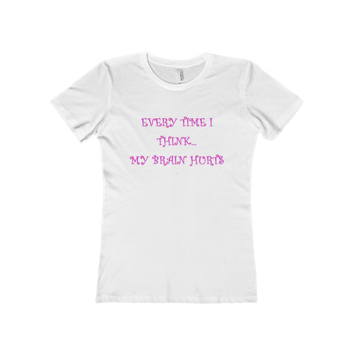 EVERY TIME I THINK,...Women's Slim Fit The Tee(multiple colors)