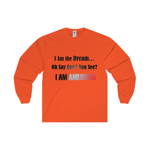 I AM THE DREAM,...I AM AMERICAN, Long Sleeve Tee(multiple colors)