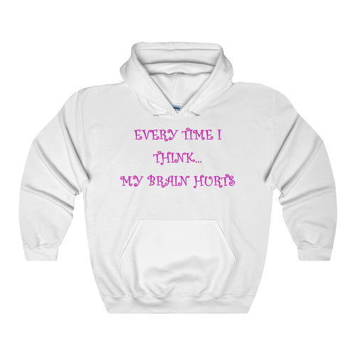 EVERY TIME I THINK,... Unisex Heavy Hoodie(multiple colors)