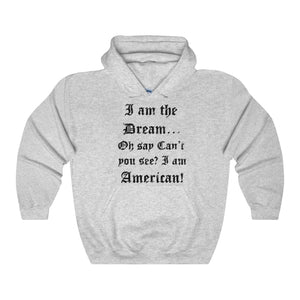 I AM THE DREAM, OH SAY...Unisex Heavy Hoodie(multiple colors)