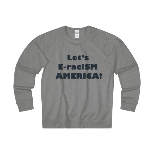 LET'S E-racISM AMERICA, Long Sleeve heavier than (Tee) Fleece(multiple colors)