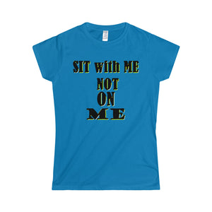 SIT WITH ME NOT ON ME, Women's Tee(multiple colors)