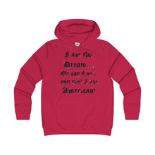 I AM THE DREAM, OH SAY...Girlie Fit Hoodie(multiple colors)