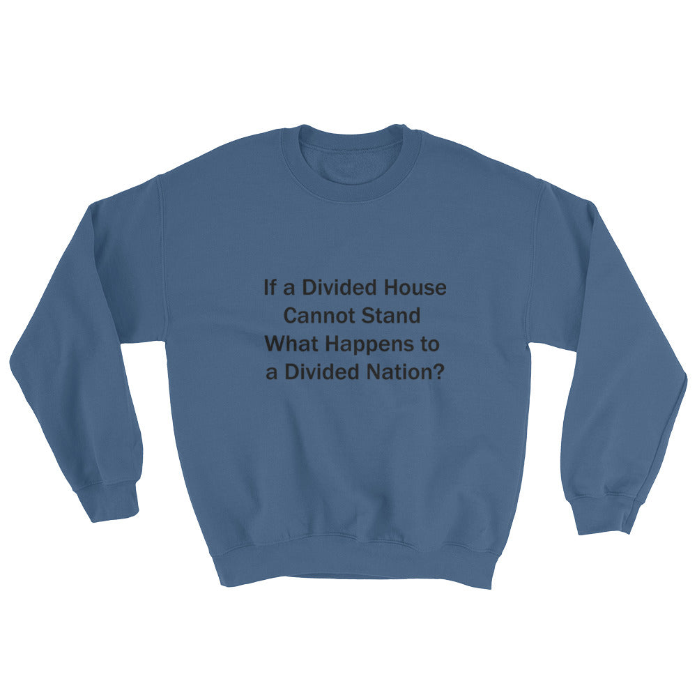 IF A DIVIDED HOUSE CANNOT STAND...,  (Black Print) Sweatshirt