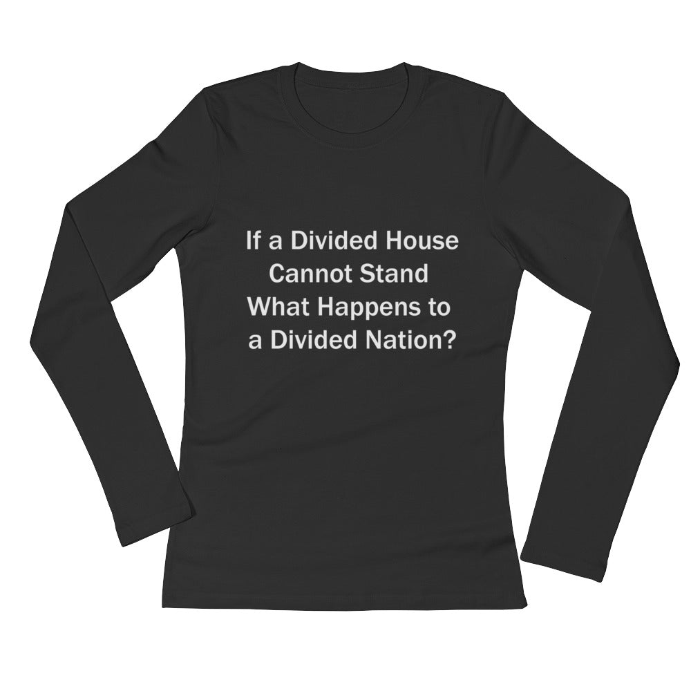 IF A DIVIDED HOUSE CANNOT STAND..., (White Print), Ladies' Long Sleeve T-Shirt