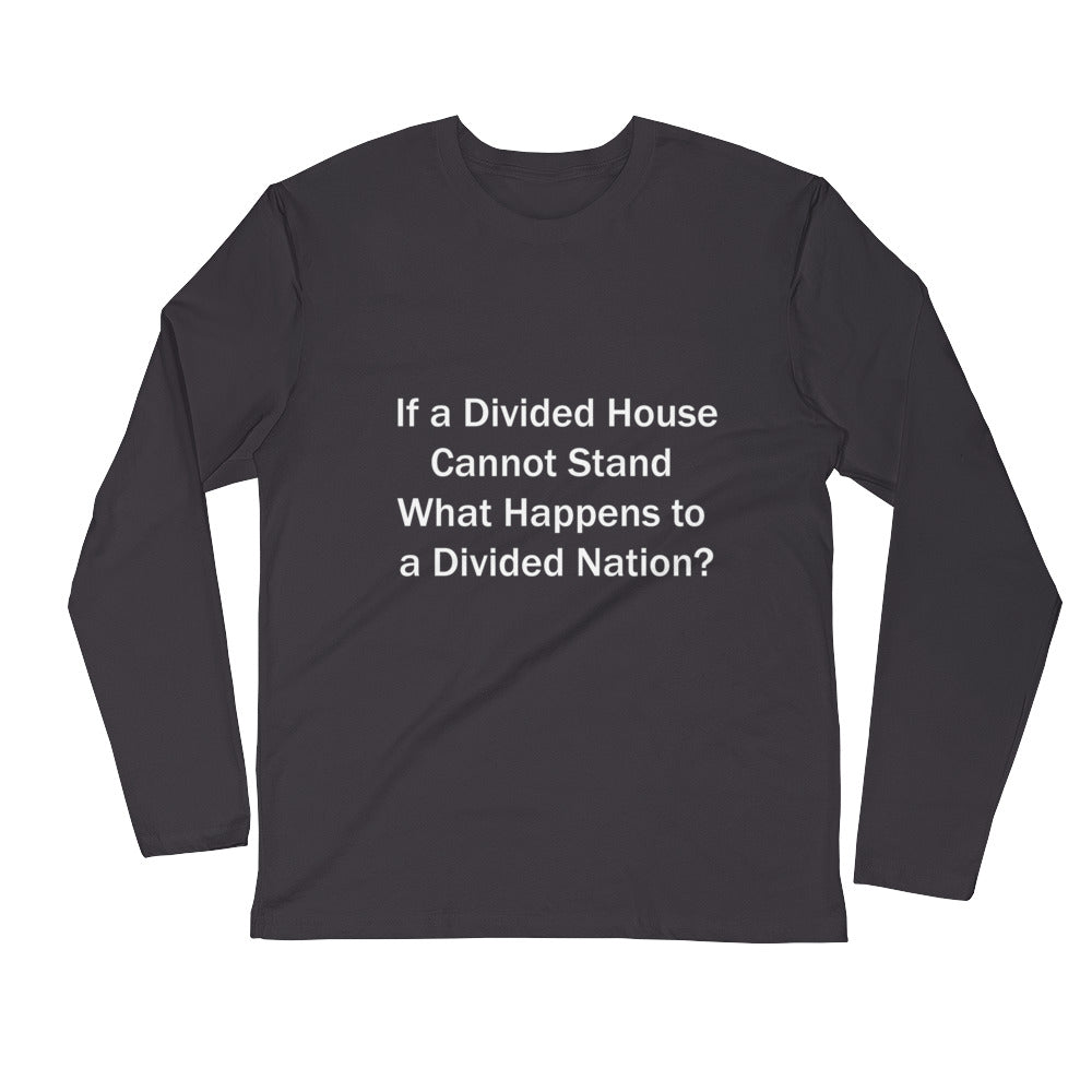 IF A DIVIDED HOUSE CANNOT STAND...,  Long Sleeve Fitted Crew