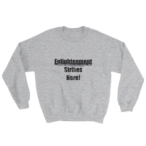 ENLIGHTENMENT STRIKES HERE,  Sweatshirt