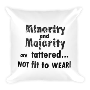 MINORITY AND MAJORITY ARE TATTERED..., Square Pillow