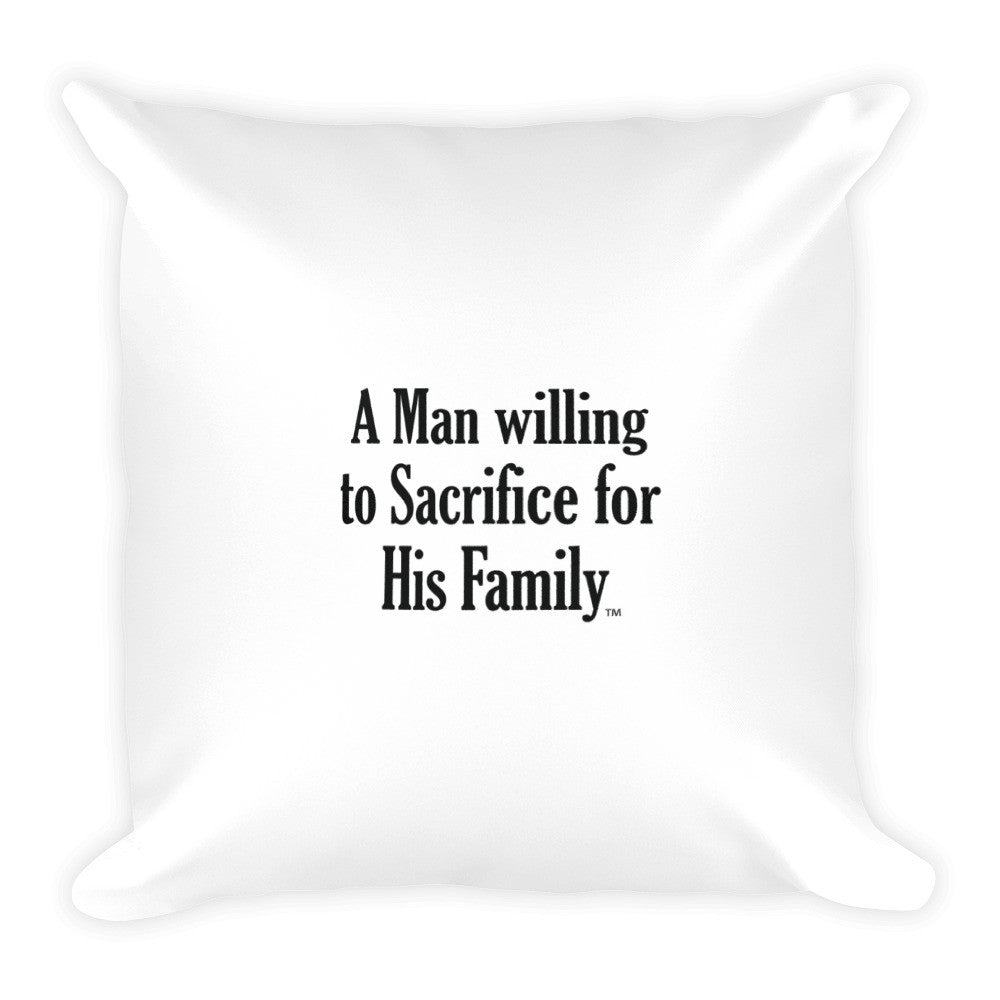 A MAN WILLING TO SACRIFICE..., Square Pillow
