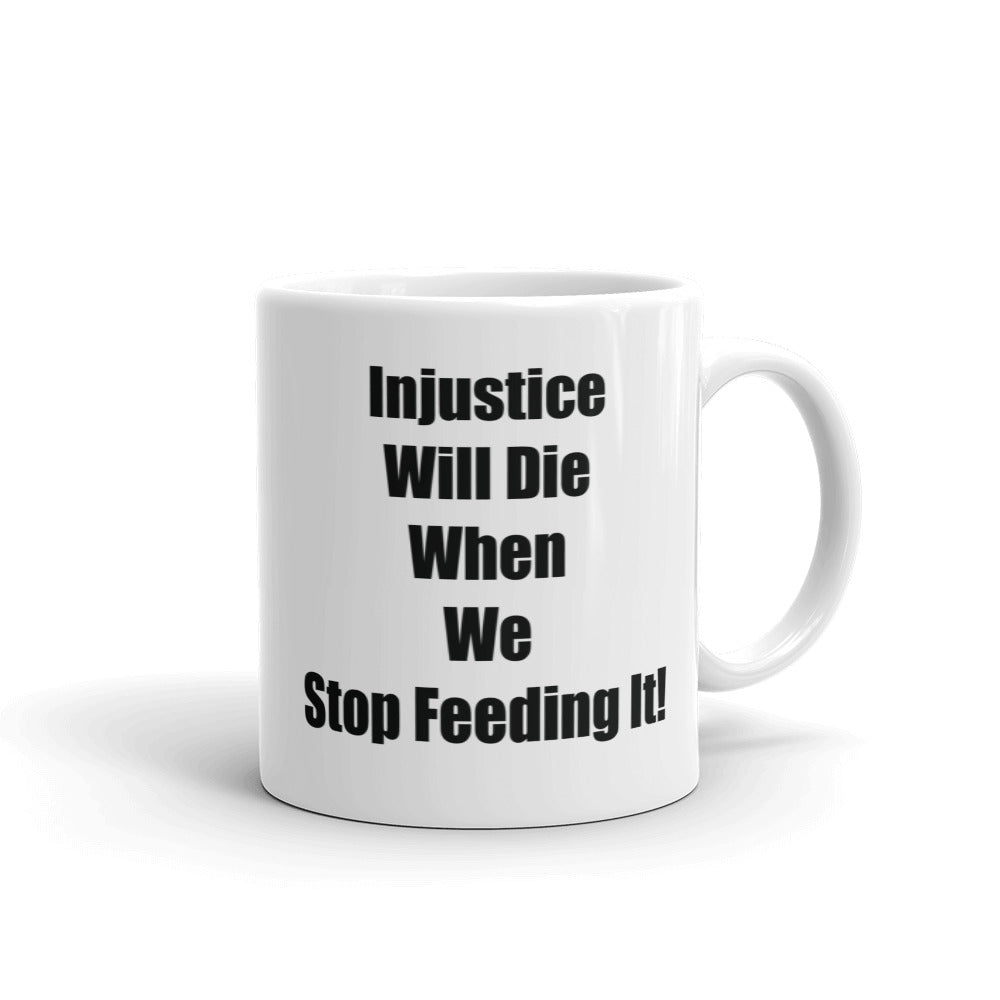 INJUSTICE WILL DIE..., Mug