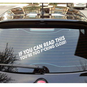 IF YOU CAN READ THIS YOU'RE TOO CLOSE CAR STICKER DECAL