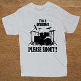 Im A Drummer Please Shout Band Drums T Shirt