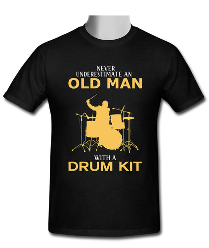 Never Under estimate An Old Man with A Drum Kit.. T-shirt Size S-3XL