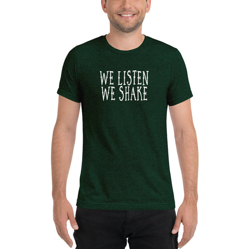 """We Listen We Shake"" Men's Lyric and Quote T-Shirt"