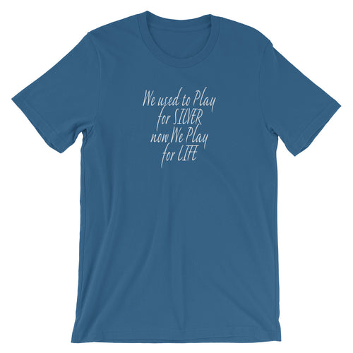 """We used to play for Silver, now we play for Life"" Grateful Dead Lyric Short-Sleeve Unisex T-Shirt"