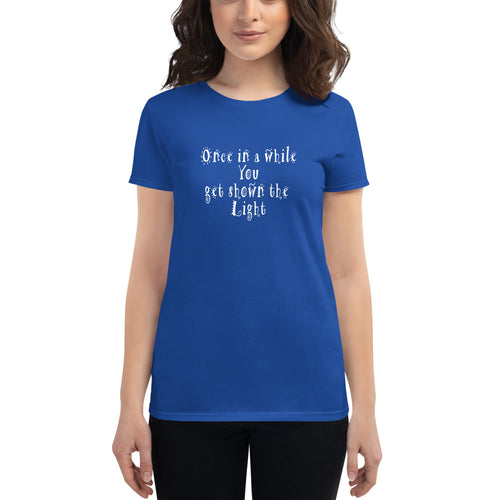"""Once in a while you get shown the light"" Grateful Dead Lyric Women's short sleeve t-shirt"