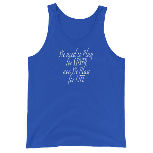 """We used to play for Silver, now we play for Life"" Grateful Dead Lyric Unisex Tank Top"