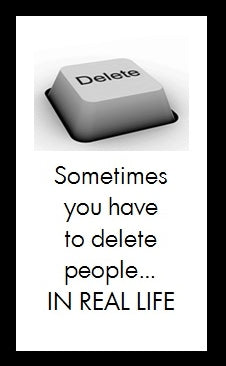 Sometimes you have to delete people...