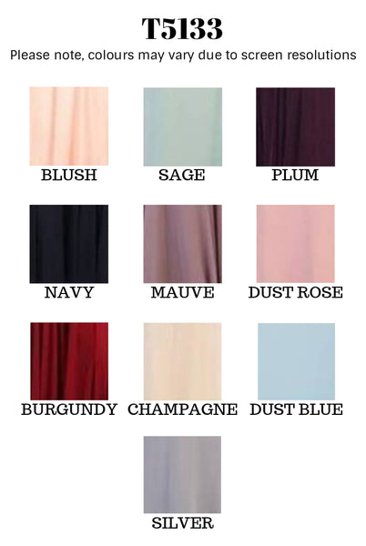 T5133 (BLUSH, BURGUNDY, CHAMPAGNE, DUST BLUE, DUST ROSE, HUNTER GREEN, MAUVE, NAVY, PLUM, SAGE + SILVER)