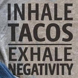 Inhale Tacos Exhale Negativity T-Shirt