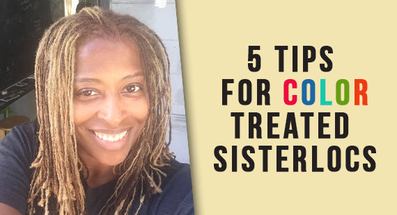 5 Tips for Color Treated Sisterlocs