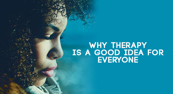 Why Therapy is A Good Idea for Everyone