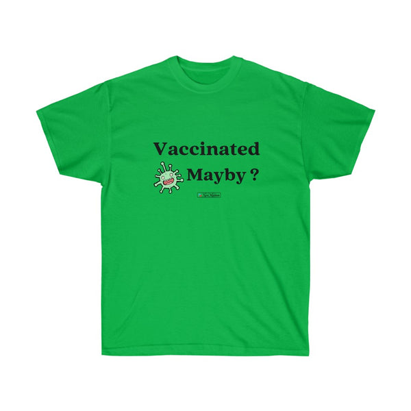 vaccinated  mayby Unisex Ultra Cotton Tee