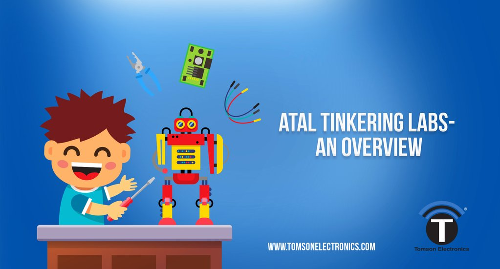 ATAL tinkering labs- An Overview – TOMSON ELECTRONICS