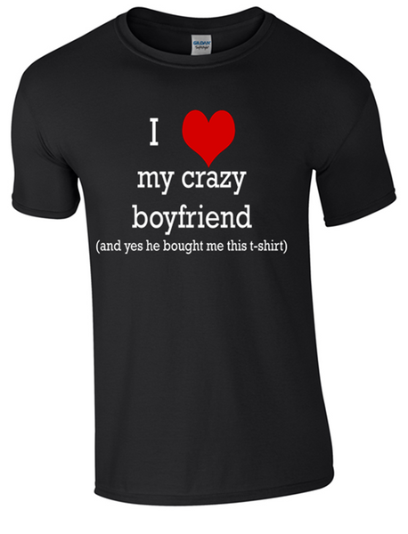 Valentine I Love my Crazy Boyfriend T-Shirt Printed DTG (Direct to Garment) for a permanent finish.