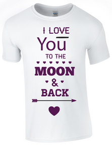 I Love you to the Moon and Back T-Shirt Printed DTG (Direct to Garment) for a permanent finish - Bear Essentials Clothing Company