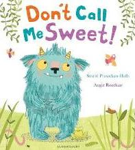 Don't Call Me Sweet! By Smriti Prasadam-Halls , Illustrated by Angie Rozelaar