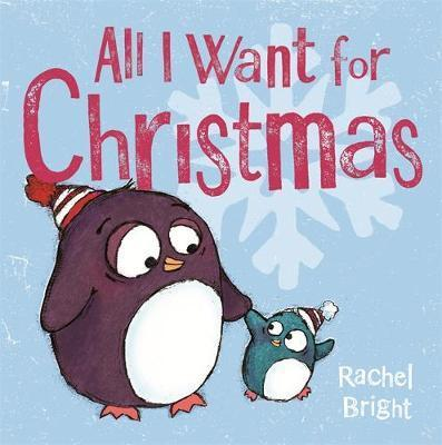 All I Want for Christmas By Rachel Bright
