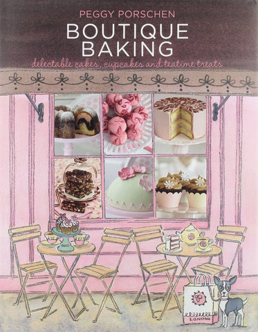 Boutique Baking : Delectable Cakes, Cookies and Teatime Treats