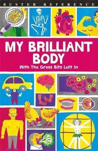My Brilliant Body : With the Gross Bits Left In!