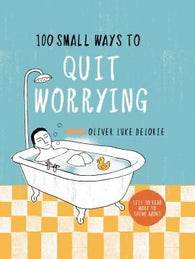 100 Small Ways to Quit Worrying
