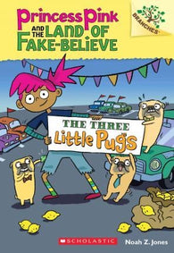 The Three Little Pugs: A Branches Book (Princess Pink and the Land of Fake-Believe #3